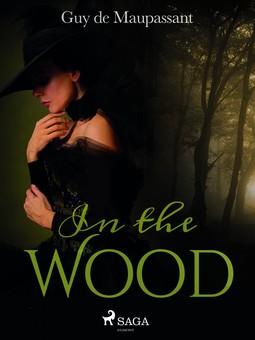 Maupassant, Guy de - In the Wood, e-kirja