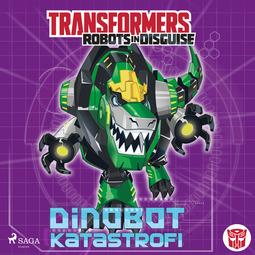 Sazaklis, John - Transformers - Robots in Disguise - Dinobot-katastrofi, äänikirja