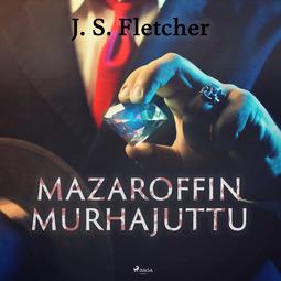 Fletcher, J. S. - Mazaroffin murhajuttu, äänikirja
