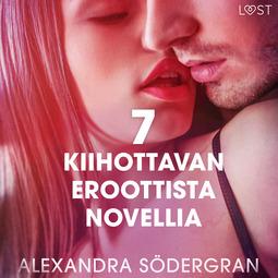 Södergran, Alexandra - 7 kiihottavan eroottista novellia Alexandra Södergranilta, äänikirja