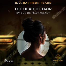 Maupassant, Guy de - B. J. Harrison Reads The Head of Hair, äänikirja
