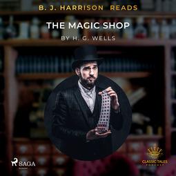 Wells, H. G. - B.J. Harrison Reads The Magic Shop, äänikirja
