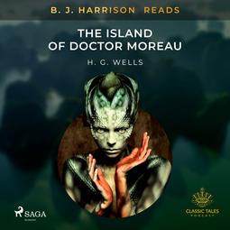 Wells, H. G. - B. J. Harrison Reads The Island of Doctor Moreau, äänikirja