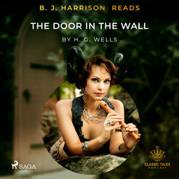 Wells, H. G. - B. J. Harrison Reads The Door in the Wall, audiobook
