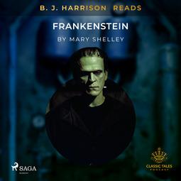 Shelley, Mary - B. J. Harrison Reads Frankenstein, audiobook