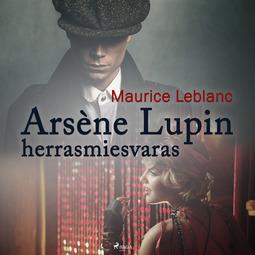 Leblanc, Maurice - Arsène Lupin, herrasmiesvaras, audiobook