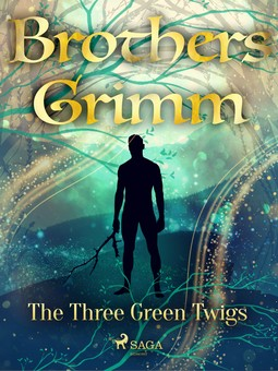 Grimm, Brothers - The Three Green Twigs, ebook