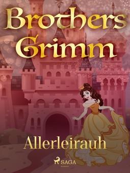 Grimm, Brothers - Allerleirauh, e-bok