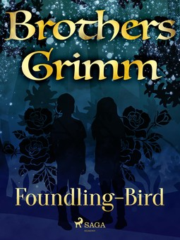Grimm, Brothers - Foundling-Bird, e-bok