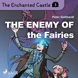 Gotthardt, Peter - The Enchanted Castle 3 - The Enemy of the Fairies, audiobook