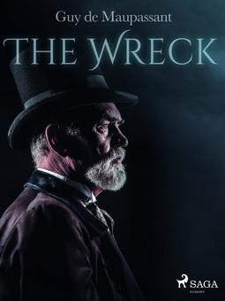 Maupassant, Guy de - The Wreck, e-kirja