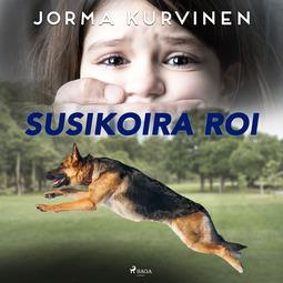 Kurvinen, Jorma - Susikoira Roi, äänikirja