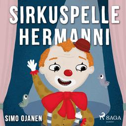 Ojanen, Simo - Sirkuspelle Hermanni, äänikirja