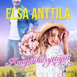Anttila, Elsa - Anopinkesyttäjät, äänikirja