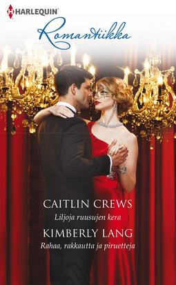 Crews, Caitlin - Liljoja ruusujen kera / Rahaa, rakkautta ja piruetteja, e-kirja