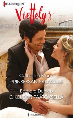 Dunlop, Barbara - Prinsessan salaisuus / Oikeuden päätöksellä, e-kirja