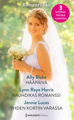 Blake, Ally - Hääpäivä / Vauhdikas romanssi / Yhden kortin varassa, e-kirja