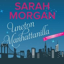 Morgan, Sarah - Uneton Manhattanilla, audiobook