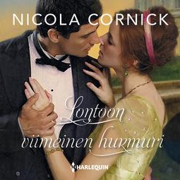 Cornick, Nicola - Lontoon viimeinen hurmuri, äänikirja