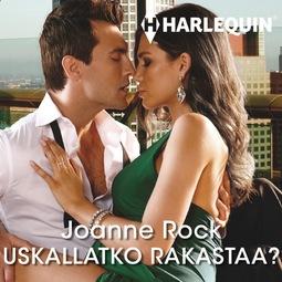 Rock, Joanne - Uskallatko rakastaa?, äänikirja