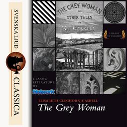 Gaskell, Elizabeth Cleghorn - The Grey Woman, audiobook