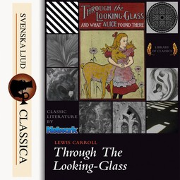 Carrol, Lewis - Through the Looking-glass and What Alice Found There, audiobook