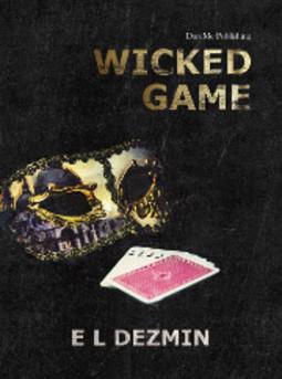 Dezmin, E. L. - Wicked Game, ebook