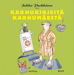 Parkkinen, Jukka - Karhukirjeitä Karhumäestä: Karhukirjeitä 2, äänikirja