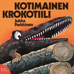 Parkkinen, Jukka - Kotimainen krokotiili, äänikirja