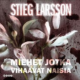 Larsson, Stieg - Miehet jotka vihaavat naisia, audiobook