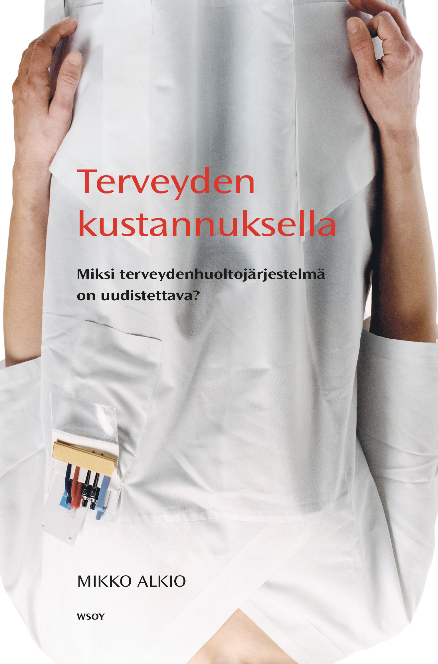 Alkio, Mikko - Terveyden kustannuksella: Miksi terveydenhuoltojärjestelmä on uudistettava?, ebook