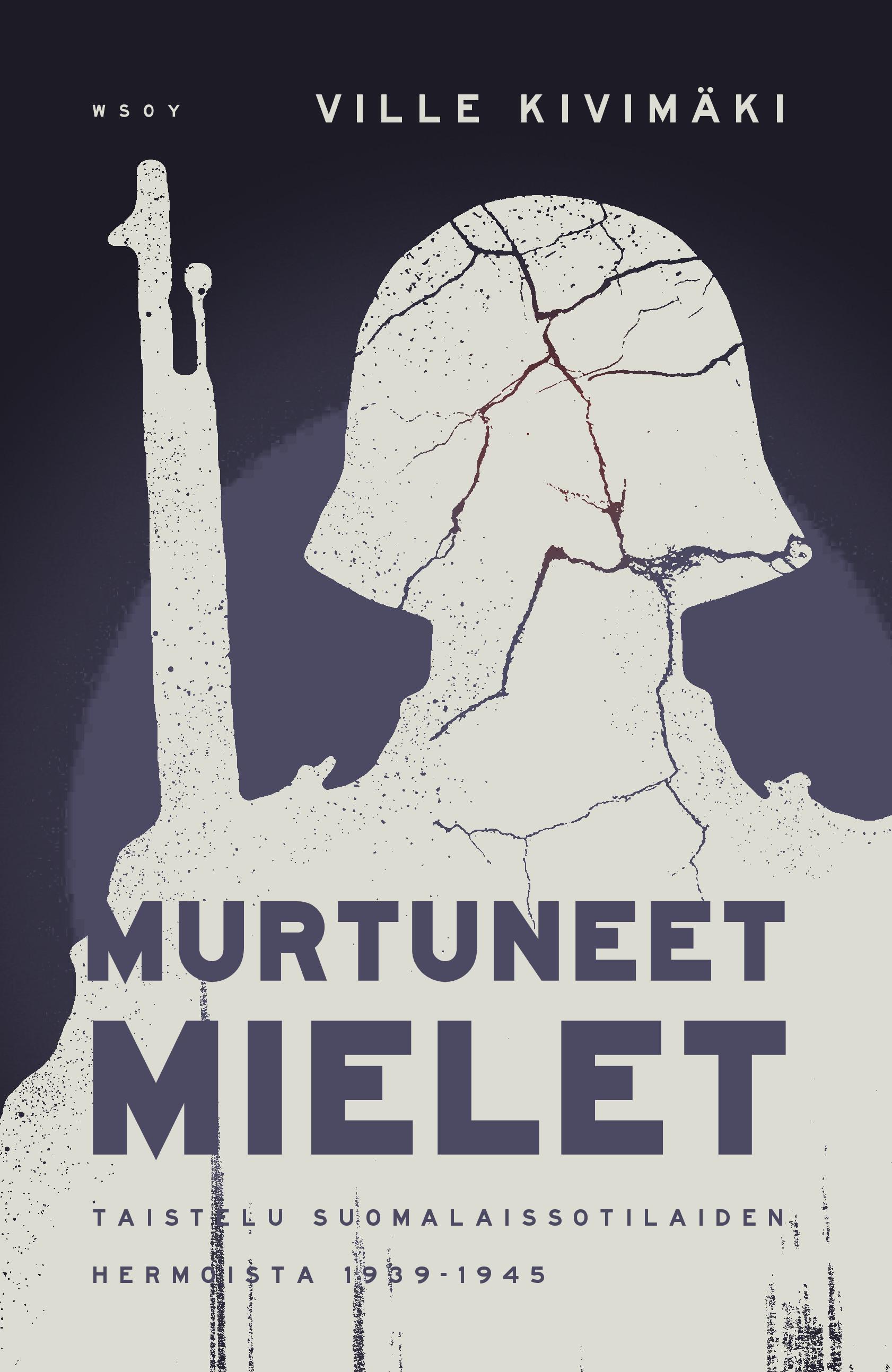 Kivimäki, Ville - Murtuneet mielet.: Taistelu suomalaissotilaiden hermoista 1939-1945, e-kirja