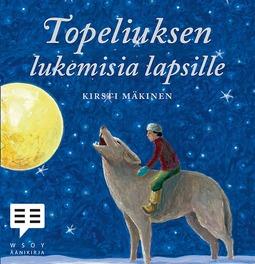 Mäkinen, Kirsti - Topeliuksen lukemisia lapsille, äänikirja