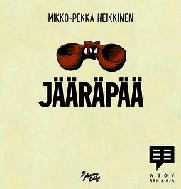 Heikkinen, Mikko-Pekka - Jääräpää, äänikirja