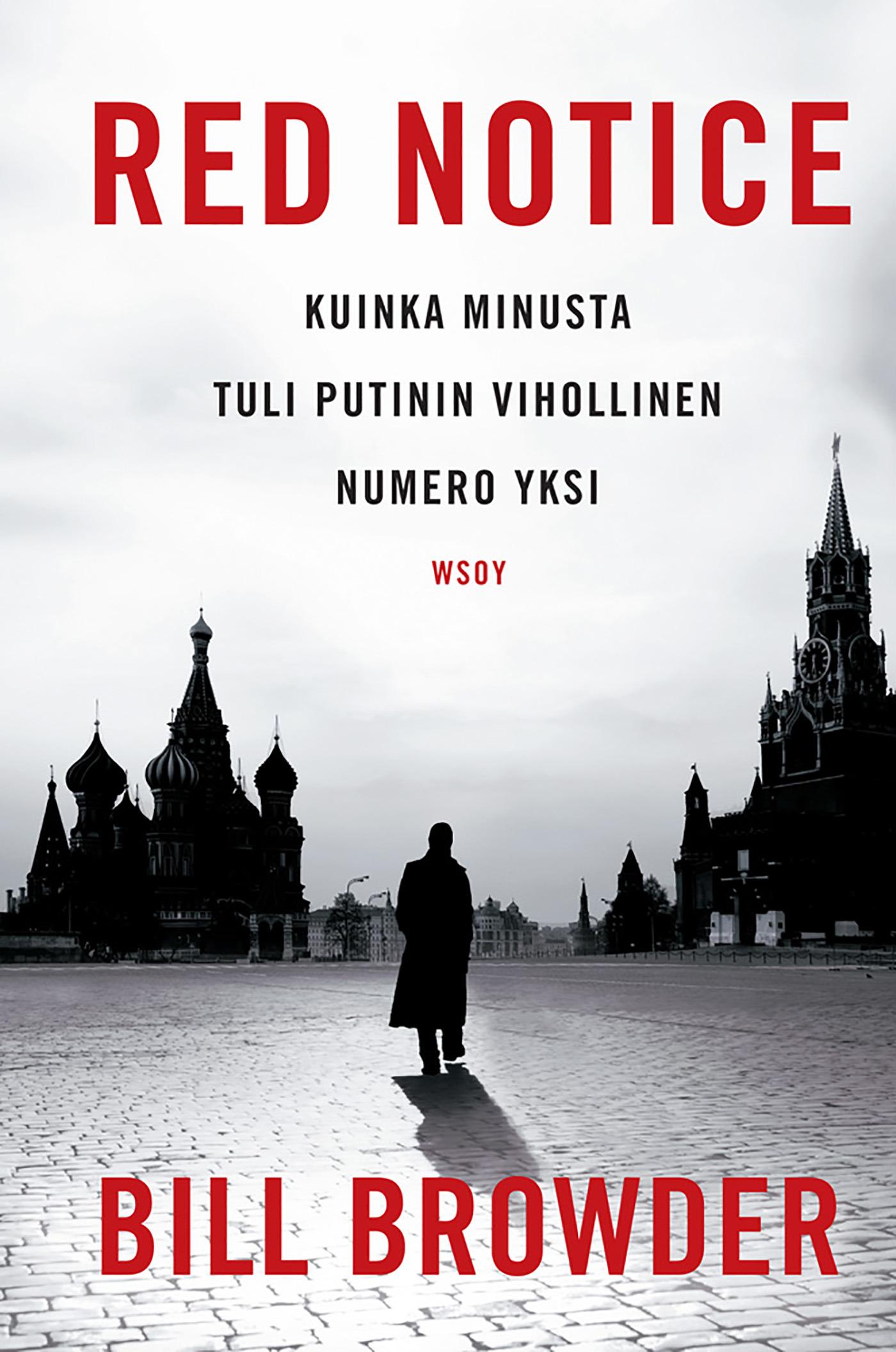 Browder, Bill - Red Notice: Kuinka minusta tuli Putinin vihollinen numero yksi, ebook
