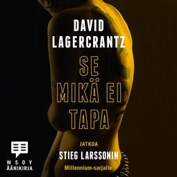 Lagercrantz, David - Se mikä ei tapa, audiobook