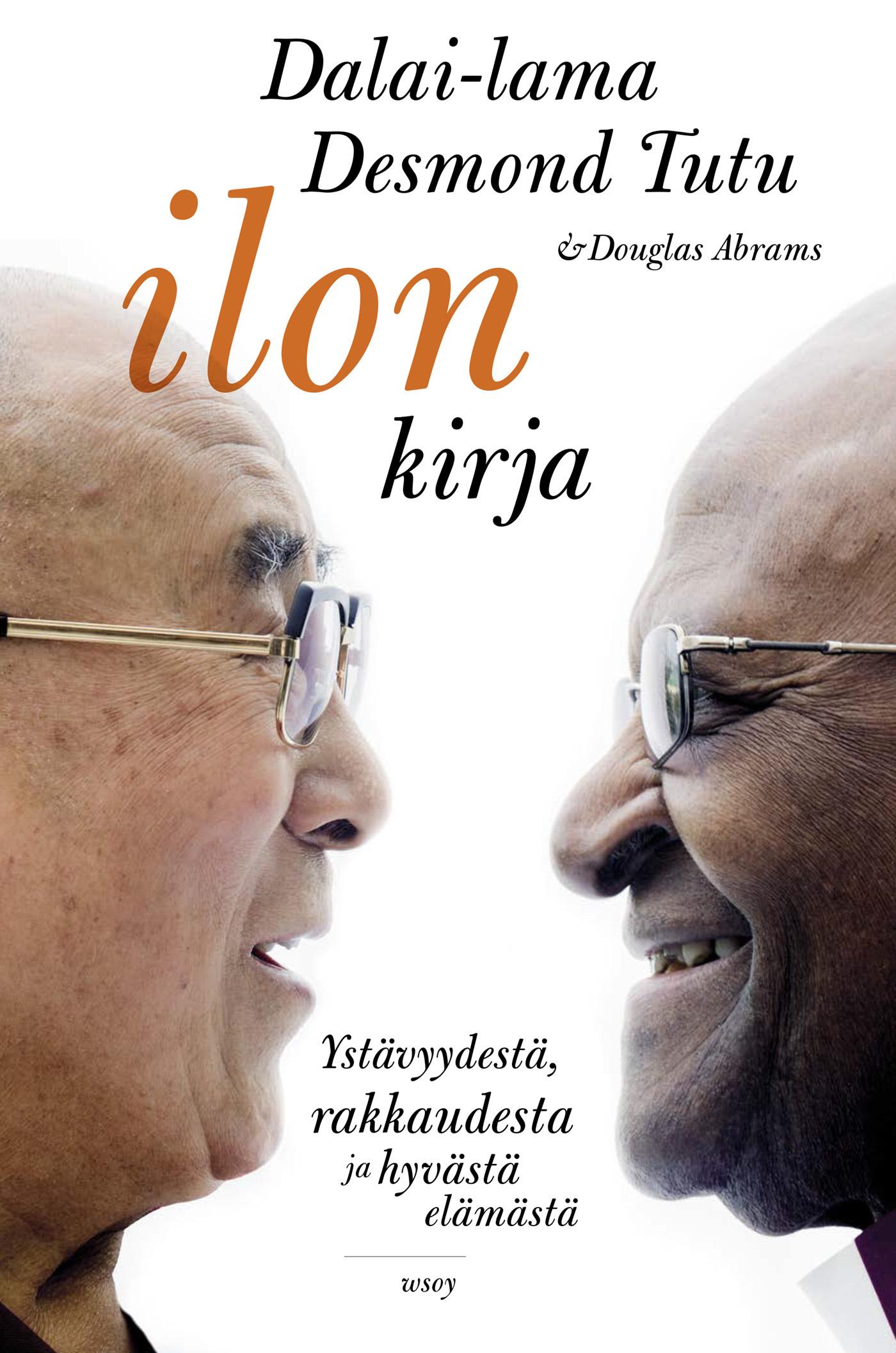 Tutu, Desmond - Ilon kirja: Ystävyydestä, rakkaudesta ja hyvästä elämästä, e-kirja
