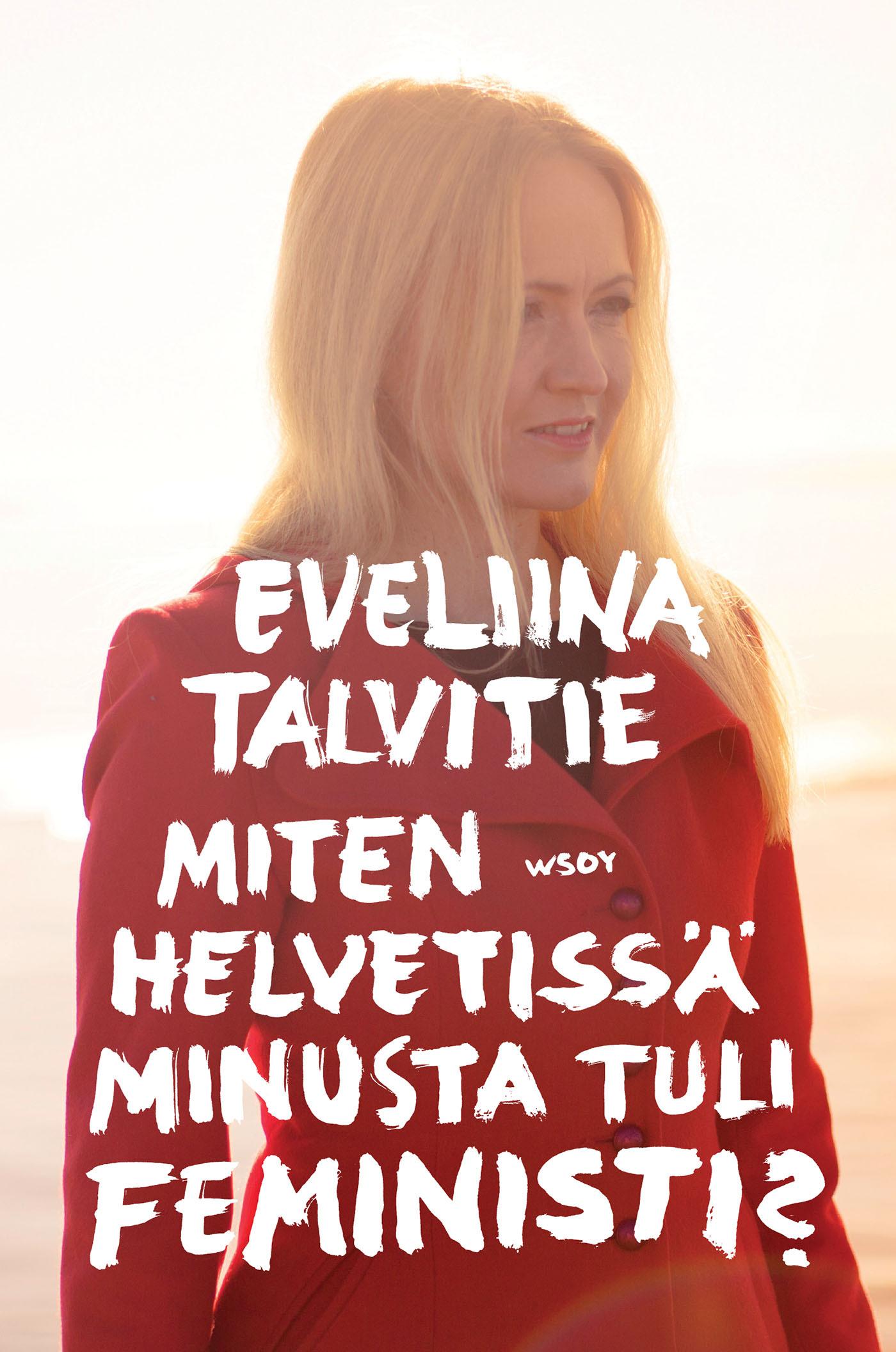 Talvitie, Eveliina - Miten helvetissä minusta tuli feministi, e-kirja