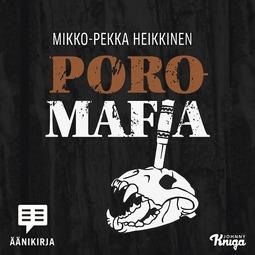 Heikkinen, Mikko-Pekka - Poromafia, äänikirja