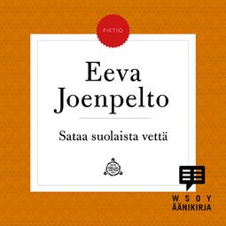 Joenpelto, Eeva - Sataa suolaista vettä: Lohja III, äänikirja