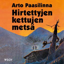Paasilinna, Arto - Hirtettyjen kettujen metsä, äänikirja