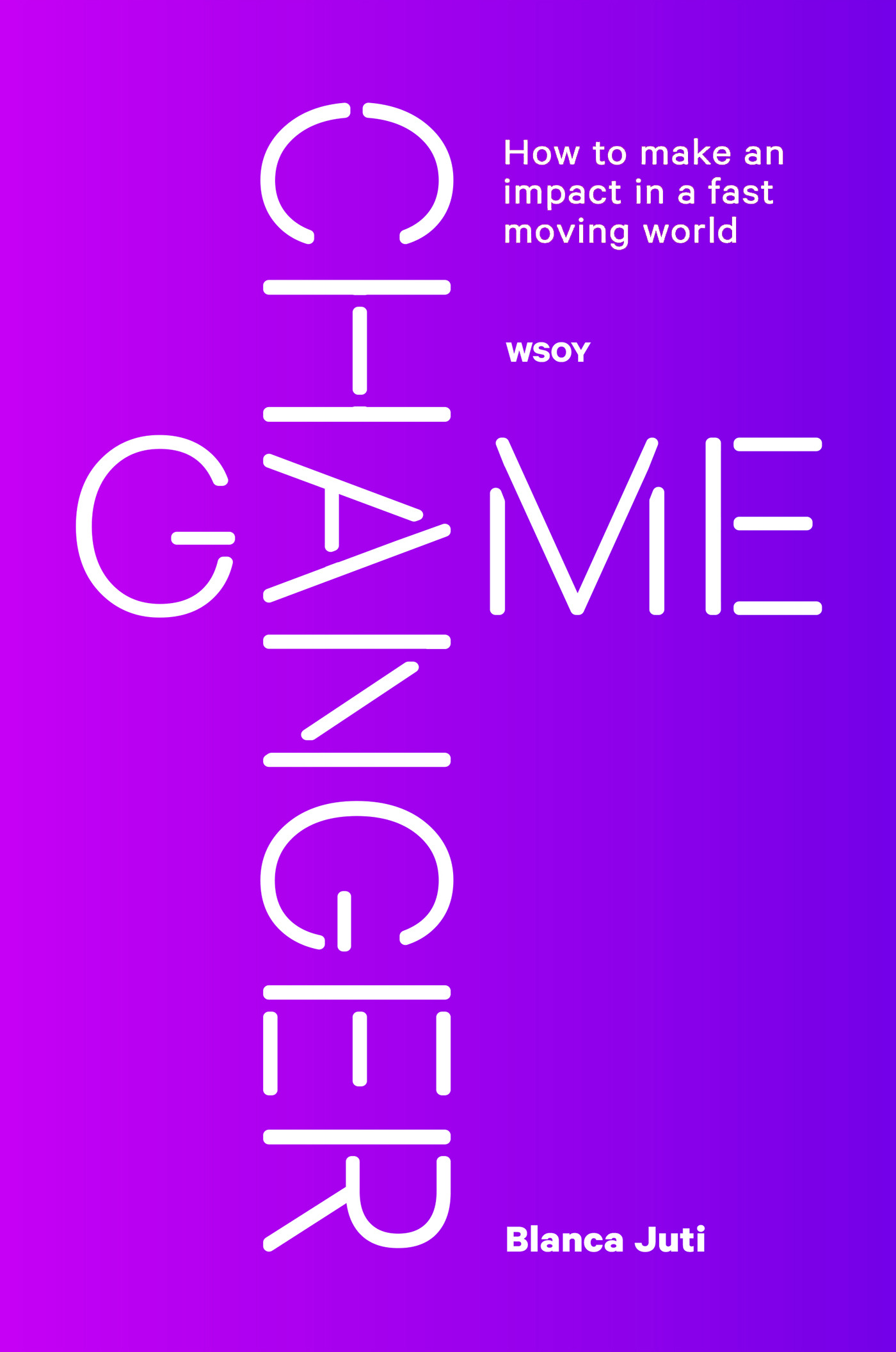 Juti, Blanca - Game Changer: How to make an impact in a fast moving world, ebook