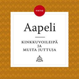 Aapeli - Kinkkuvoileipä ja muita juttuja, audiobook