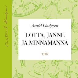 Lindgren, Astrid - Lotta, Janne ja Minnamanna, äänikirja