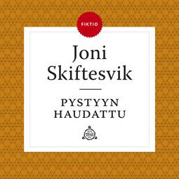 Skiftesvik, Joni - Pystyyn haudattu, äänikirja