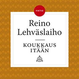 Lehväslaiho, Reino - Koukkaus itään, äänikirja