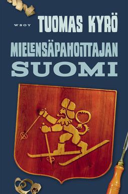 Kyrö, Tuomas - Mielensäpahoittajan Suomi: 100 tavallista vuotta, e-kirja