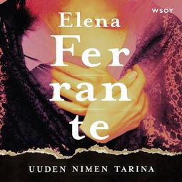Ferrante, Elena - Uuden nimen tarina, äänikirja