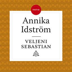 Idström, Annika - Veljeni Sebastian, äänikirja