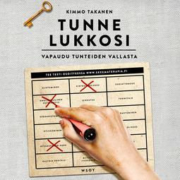 Takanen, Kimmo - Tunne lukkosi: Vapaudu tunteiden vallasta, äänikirja